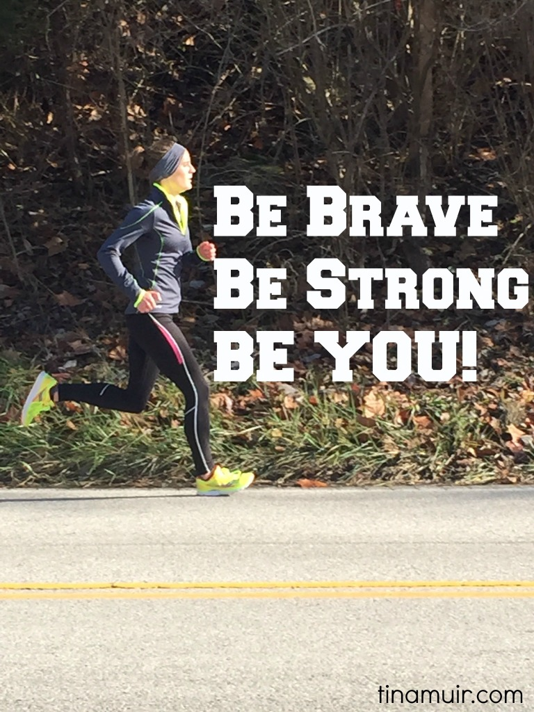 Be Brave Be Strong Be YOU