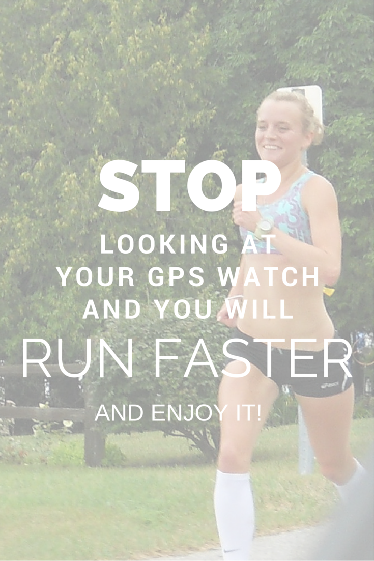 Elite runner Tina Muir explains one secret that will have you running faster (and feeling better) just by committing to not looking at your GPS watch. It works! Give it a try!